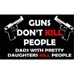 Guns Don't Kill People Dads...
