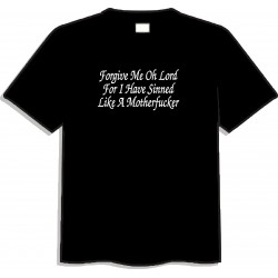 Forgive me o lord for I have sinned like a motherfucker T shirt