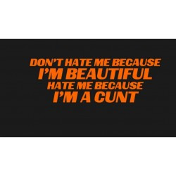 Don't hate me because I'm...