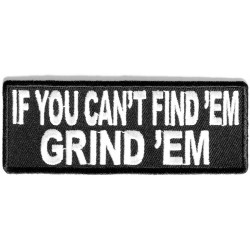 IF YOU CAN'T FIND 'EM GRIND...